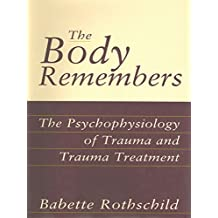 The Body Remembers Continuing Education Test: The Psychophysiology of Trauma & Trauma Treatment: The Psychophysiology of Trauma and Trauma Treatment (Norton Professional Books (Hardcover))
