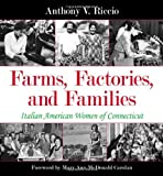 img - for Farms, Factories, and Families: Italian American Women of Connecticut by Riccio, Anthony V. (July 1, 2014) Hardcover book / textbook / text book