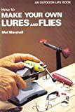 How to Make Your Own Lures and Flies, Mel Marshall, 0308102924