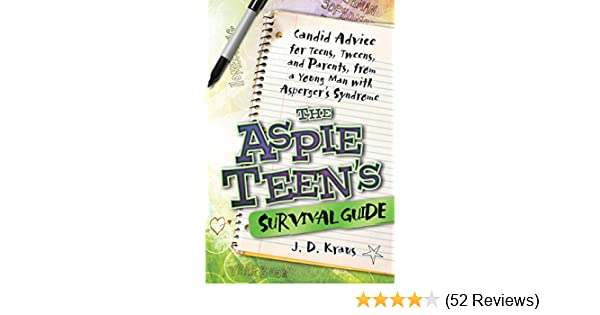 The Aspie Teens Survival Guide: Candid Advice for Teens and Parents Tweens from a Young Man with Aspergers Syndrome
