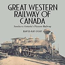 Great Western Railway of Canada: Southern Ontario's Pioneer Railway