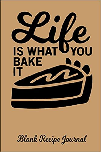 life is what you bake it blank recipe journal blank cookbook
