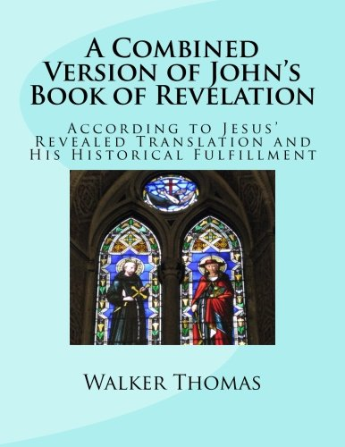 A Combined Version of John's Book of Revelation: According to Jesus' Revealed Translation and His HIstorical Fulfillment (PEACE PLEASE: 1,000 ... Peace and Prosperity for All - No Exceptions) ebook