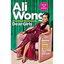 Dear Girls: Intimate Tales, Untold Secrets & Advice for Living Your Best Life