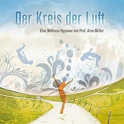 Der Kreis der Luft. Eine Wellness Hypnose von Prof. Arno Müller