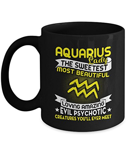 Best Zodiac Horoscope Month Gifts Sweetest Most Beautiful Lady - Aquarius Loving Amazing Evil Psychotic Creatures You'll Ever Meet 11oz Mug