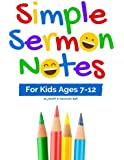 Simple Sermon Notes: For Kids Ages 7-12