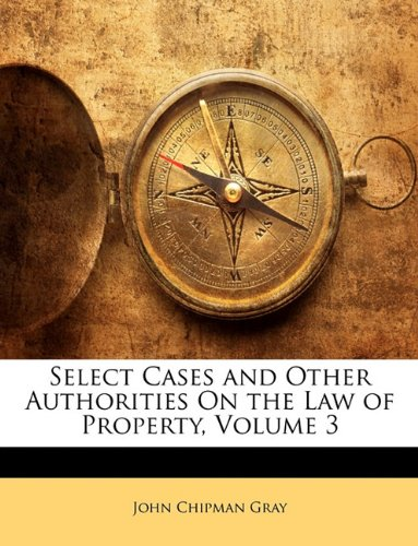 Select Cases and Other Authorities On the Law of Property, Volume 3 ebook