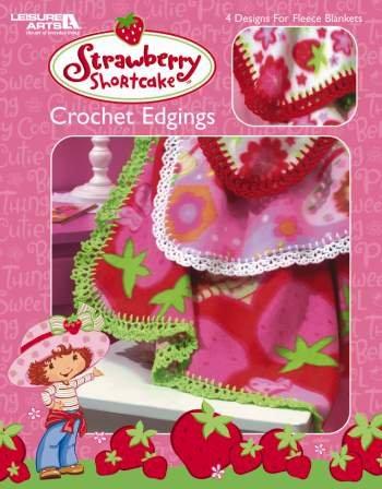 Strawberry Shortcake: Crochet Edgings - 4 Designs For Fleece Blankets (Leisure Arts, 3742)