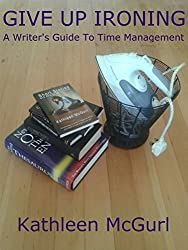 Give Up Ironing - A Writer's Guide to Time Management