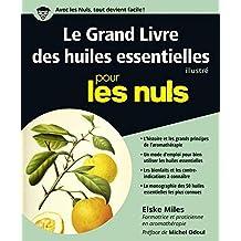 Le grand livre des huiles essentielles pour les nuls: Illustré