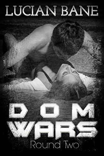Dom Wars Round Two by [Bane, Lucian]