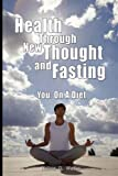 Health Through New Thought and Fasting - You, Wallace Wattles and Elizabeth Towne, 9563100018