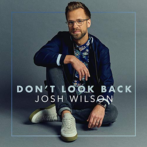 Josh Wilson - Don't Look Back 2018