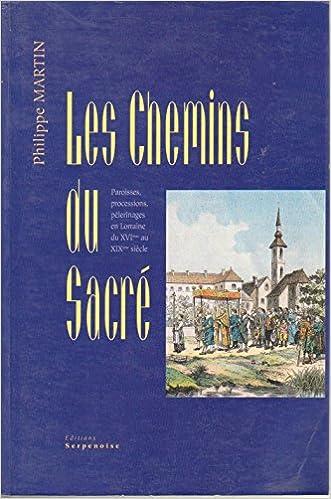 Lire un Les chemins du sacré: Paroisses, processions, pèlerinages en Lorraine du XVIème au XIXème siècle pdf ebook