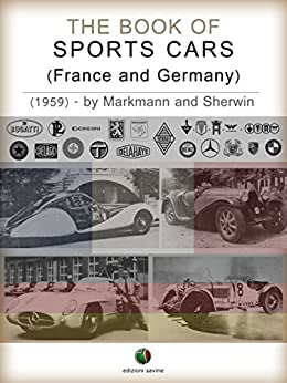 The Book of Sports Cars - (France and Germany) (History of the Automobile) by [Charles Lam Markmann, Mark Sherwin]