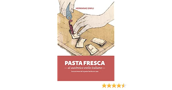 Pasta fresca al auténtico estilo italiano: Los secreto de la pasta hecha en casa (Libros con Miga nº 3) (Spanish Edition) - Kindle edition by Hermanas ...