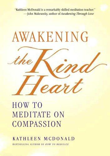 Awakening the Kind Heart: How to Meditate on - Heart Awakening