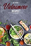 30 Vivid Vietnamese Recipes: Exotic Asian Dishes and Desserts You'll Love to Make! (English Edition)