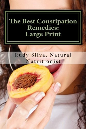 The Best Constipation Remedies: Large Print: Proven natural, constipation remedies to help you eliminate constipation