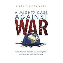 A Mighty Case Against War Audiobook by Kathy Beckwith Narrated by Kathy Beckwith, Wayne Beckwith