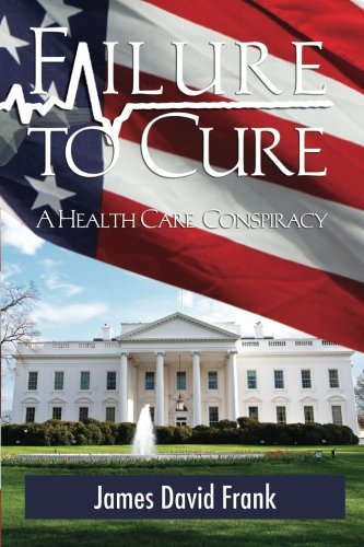 Download Failure to Cure: A Health Care Conspiracy ebook