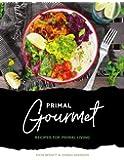 Primal Gourmet: Recipes For Primal Living