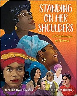 Standing on Her Shoulders: Clark-Robinson, Monica, Freeman, Laura:  9781338358001: Amazon.com: Books