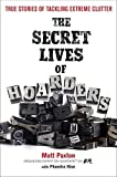 The Secret Lives of Hoarders: True Stories of Tackling Extreme Clutter by Paxton, Matt, Hise, Phaedra (2011) Paperback Livre Pdf/ePub eBook