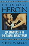 The Politics of Heroin, Alfred W. McCoy, 1556521251