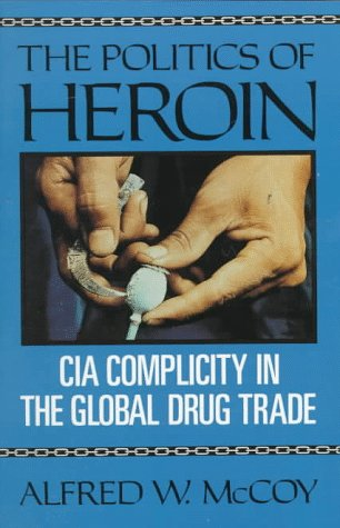 The Politics of Heroin: CIA Complicity in the Global Drug Trade