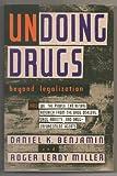 Undoing Drugs, Daniel K. Benjamin and Roger LeRoy Miller, 0465088546