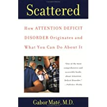 [ Scattered: How Attention Deficit Disorder Originates and What You Can Do about It By Mate, Gabor ( Author ) Paperback 2000 ]