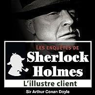 Sherlock Holmes. L'illustre client par Arthur Conan Doyle