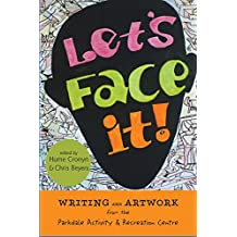 Let's Face It!: Writing and Artwork from the Parkdale Activity and Recreation Centre