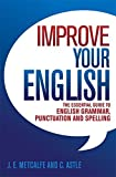 img - for Improve Your English: The Essential Guide to English Grammar, Punctuation and Spelling by JE Metcalfe & C Astle (2013-08-15) book / textbook / text book