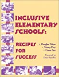 Inclusive Elementary Schools : Recipes for Success, Fisher, Douglas and Frey, Nancy Louise, 1884720145
