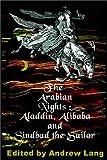 The Arabian Nights:  Aladdin, Alibaba, & Sindbad The Sailor