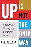 Up Is Not the Only Way: A Guide to Developing Workforce Talent