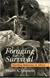 img - for Foraging for Survival: Yearling Baboons in Africa book / textbook / text book