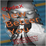 New Better You: Staying Positive for Big Time Results in Everything You Do | ClydeX