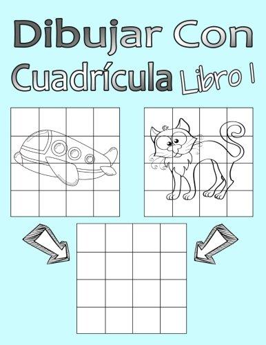 Dibujar Con Cuadrícula Libro 1: Dibujo simple para niños con sistema de cua-drícula, paso a paso, aprender a dibujar, adecu-ado para principiantes y avanzados (Spanish Edition)