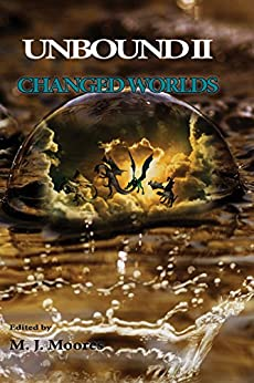 Changed Worlds (Unbound Book 2) by [Moores, MJ]