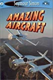 Amazing Aircraft, Seymour Simon, 1587171791
