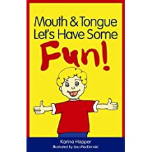 Mouth and Tongue Let's Have Some Fun!