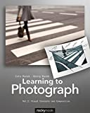 Learning to Photograph - Volume 2: Visual Concepts and Composition