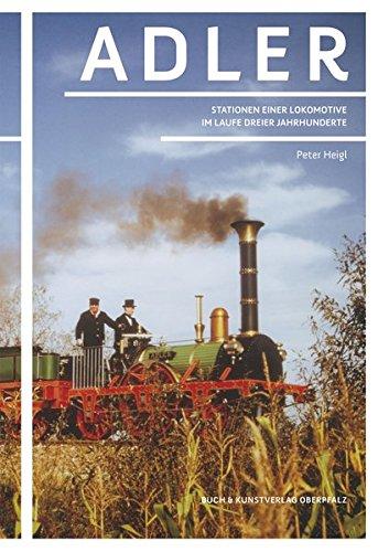 Adler: Stationen einer Lokomotive im Laufe Dreier Jahrhunderte