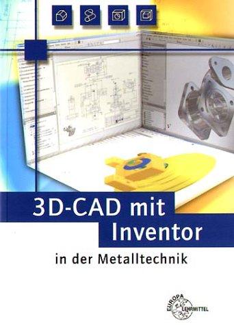 3d-cad-mit-inventor-in-der-metalltechnik-lehrbuch-zur-systemneutralen-einfhrung-in-cad