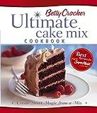 Ultimate Cake Mix Cookbook, Betty Crocker Editors, 0764573489
