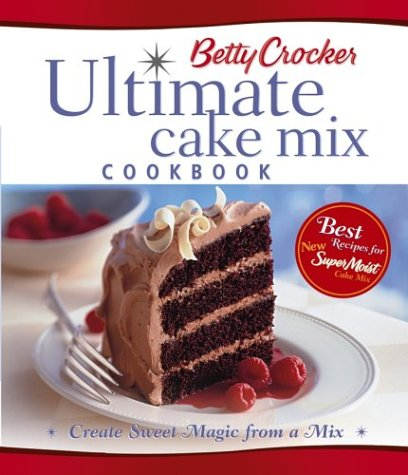 Betty Crocker Ultimate Cake Mix Cookbook: Create Sweet Magic from a Mix (Betty Crocker Books)